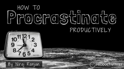 How To Procrastinate Productively