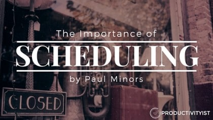 The Importance Of Scheduling