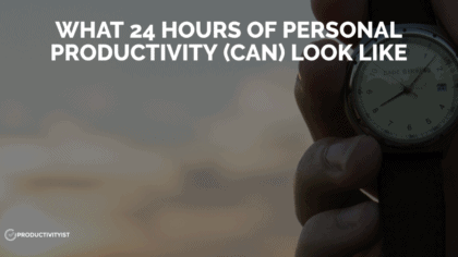 What 24 Hours of Personal Productivity (Can) Look Like