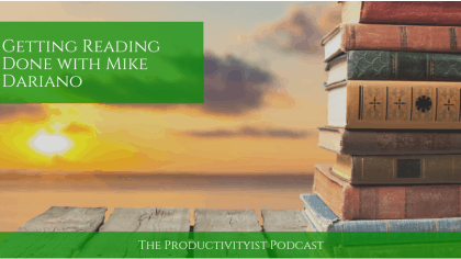 The Productivityist Podcast: Getting Reading Done with Mike Dariano