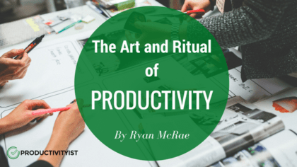 The Art And Ritual of Productivity