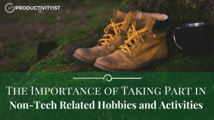 The Importance Of Taking Part In Non-Tech Related Hobbies And Activities
