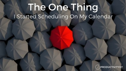 The One Thing I Started Scheduling On My Calendar