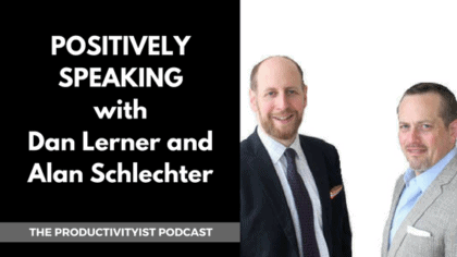 Positively Speaking with Dan Lerner and Alan Schlechter