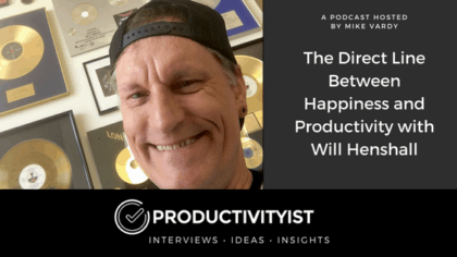 The Direct Line Between Happiness and Productivity with Will Henshall