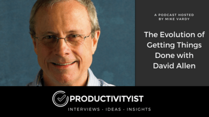 The Evolution of Getting Things Done with David Allen