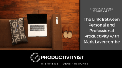 The Link Between Personal and Professional Productivity with Mark Lavercombe