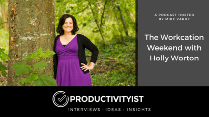 The Workcation Weekend with Holly Worton