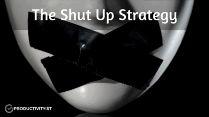 The Shut Up Strategy