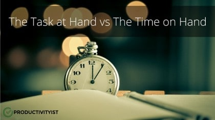 The Task At Hand Vs. The Time On Hand