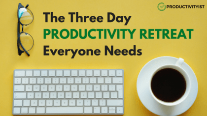 The Three Day Productivity Retreat Everyone Needs