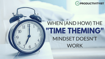 """When (And How) The """"Time Theming"""" Mindset Doesn't Work"""