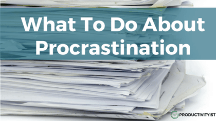 What To Do About Procrastination