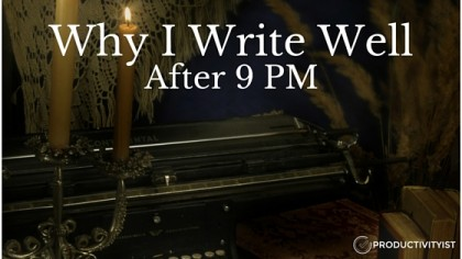 Why I Write Well After 9 PM