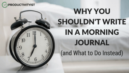 Why You Shouldn't Spend Time Journaling In The Morning (And What You Should Do Instead)