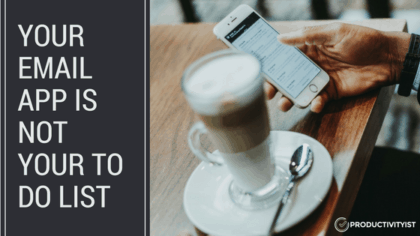 Your Email App is Not Your To Do List