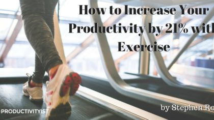 How to Increase Your Productivity by 21% with Exercise