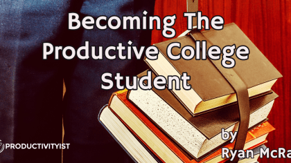 Becoming The Productive College Student