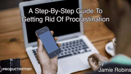 A Step-By-Step Guide To Getting Rid Of Procrastination