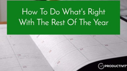 How To Do What's Right With The Rest Of The Year