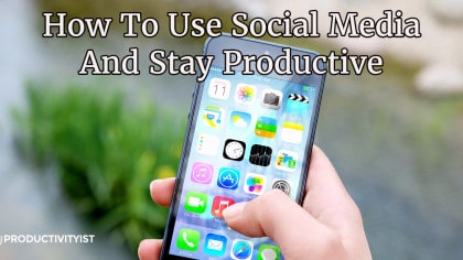 How to Use Social Media and Stay Productive