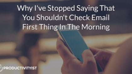 Why I've Stopped Saying That You Shouldn't Check Email First Thing In The Morning