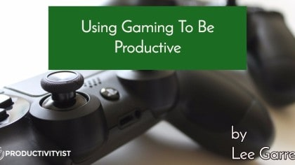 Using Gaming To Be Productive