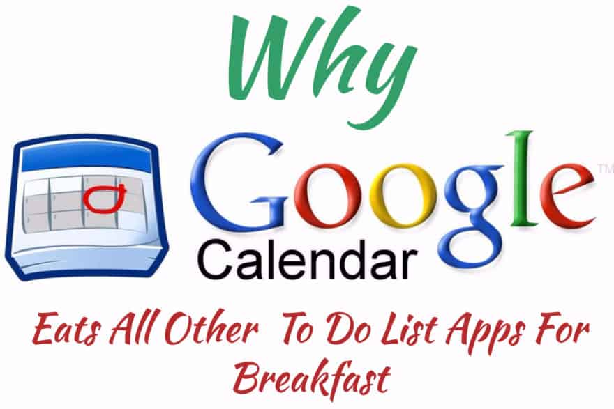 Why Google Calendar Eats All Other To Do List Apps For