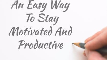 An Easy Way To Stay Motivated And Productive