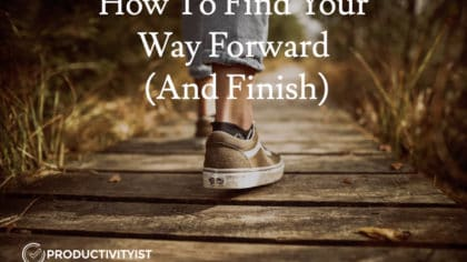 How To Find Your Way Forward (And Finish)