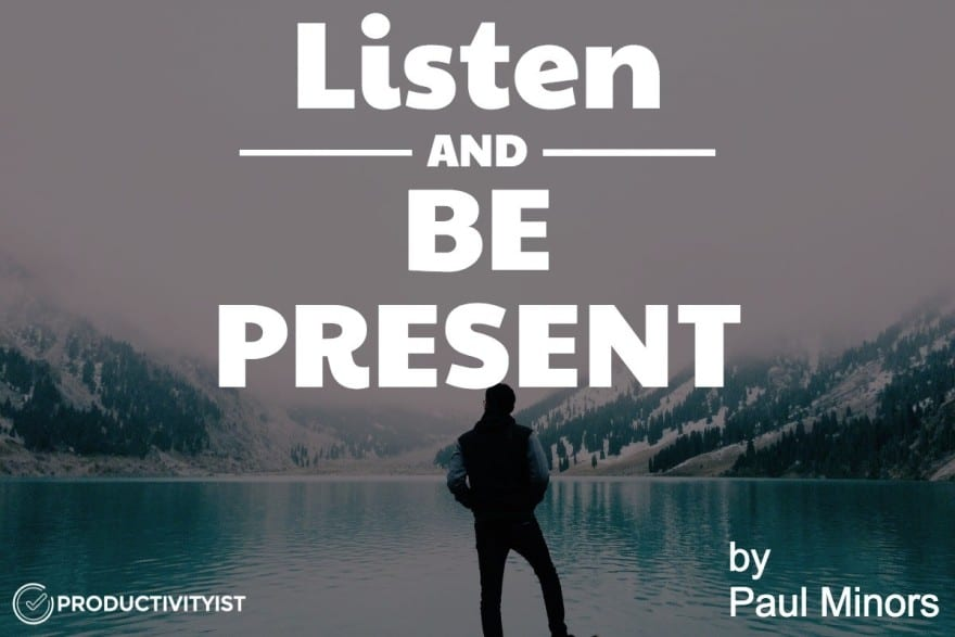 Listen and Be Present